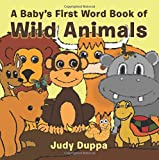A Baby?s First Word Book of Wild Animals