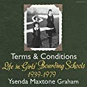 Terms and Conditions: Life in Girls' Boarding Schools, 1939-1979 Audiobook by Ysenda Maxtone Graham Narrated by Christine Kavanagh