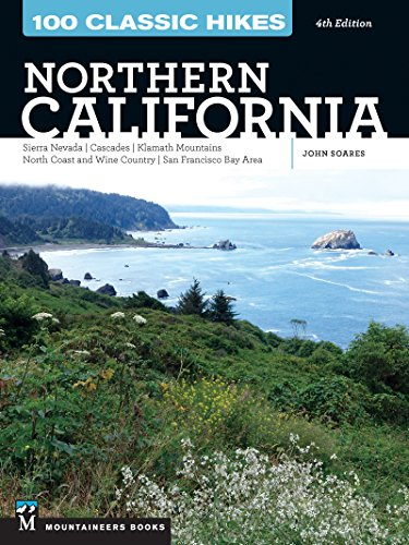 100 Classic Hikes: Northern California: Sierra Nevada, Cascades, Klamath Mountains, North Coast and Wine Country, San Francisco Bay Area (The Best Camping In California)