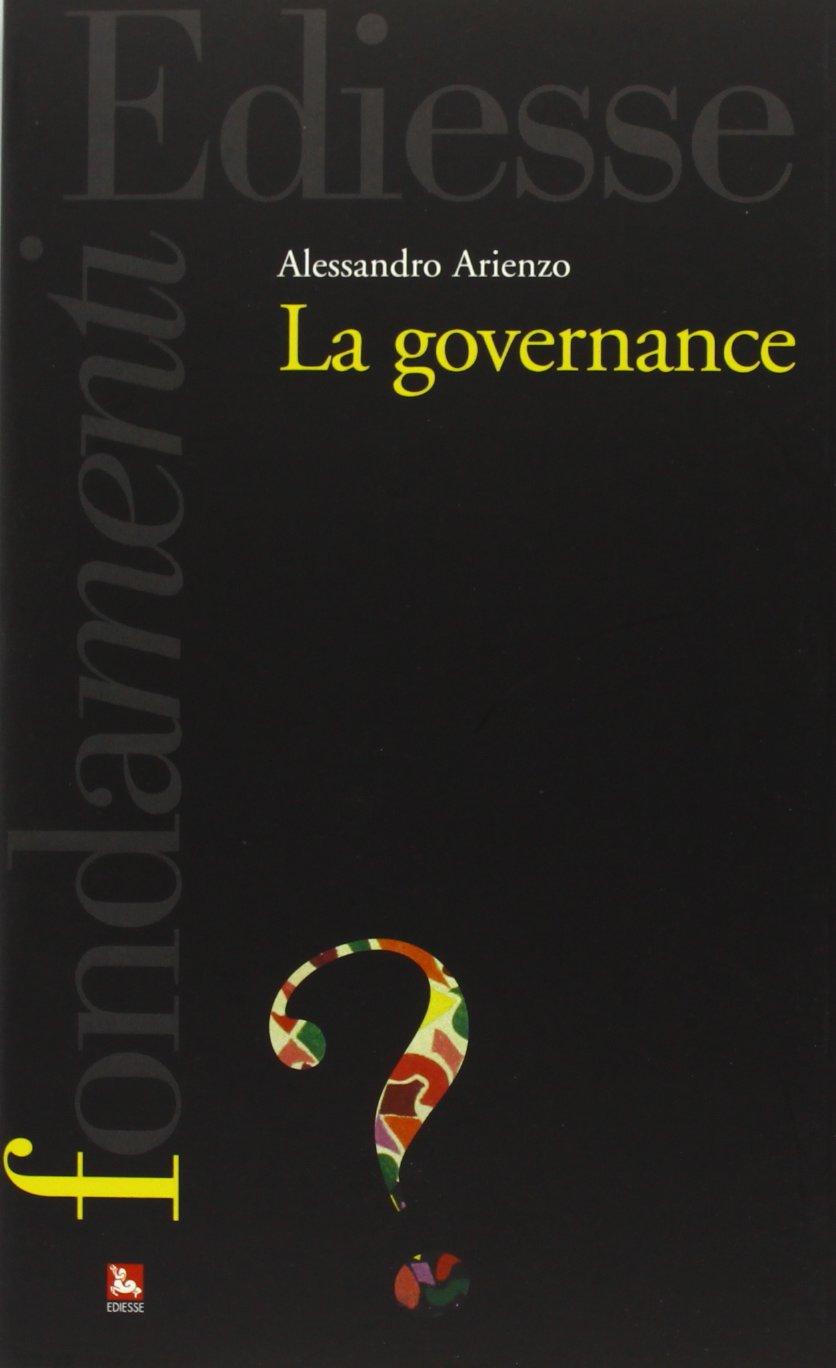 La governance Copertina flessibile – 6 nov 2013 Alessandro Arienzo Ediesse 8823017637 SCIENZA POLITICA