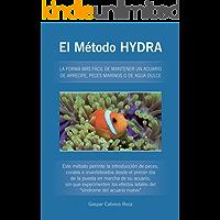 El Método HYDRA: LA FORMA MÁS FÁCIL DE MANTENER UN ACUARIO DE ARRECIFE, PECES MARINOS O DE AGUA DULCE