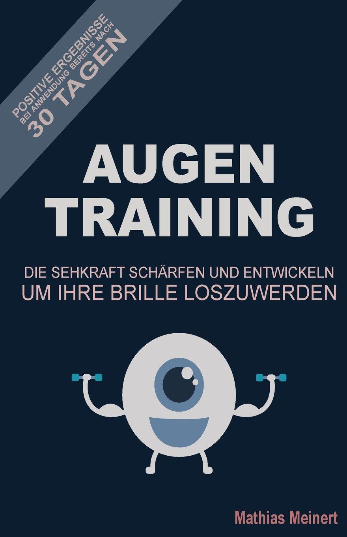 AugenTraining: Die Sehkraft schaerfen und entwickeln um Ihre Brille loszuwerden!: Positive Ergebnisse bereits nach 30 Tagen bei Anwendung