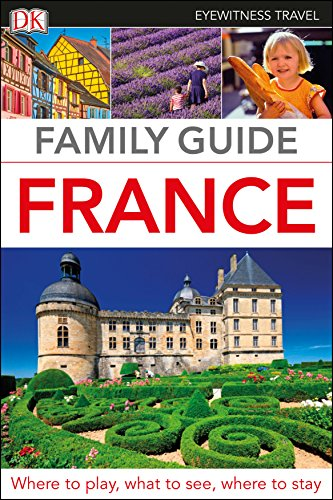 Family Reference Guide - Family Guide France (Eyewitness Travel Family Guide)
