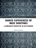 Shared Experiences of Mass Shootings: A Comparative Perspective on the Aftermath (Routledge Advances in Sociology)
