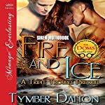 Fire and Ice: A Triple Trouble Prequel: Siren Publishing Menage Everlasting | Tymber Dalton