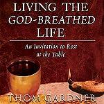 Living the God-Breathed Life   Thom Gardner