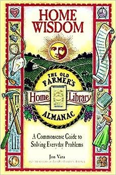 Book Home Wisdom: A Commonsense Guide to Living Simply (Old Farmer's Almanac Home Library) by Vara, Jon(September 1, 1997)