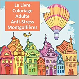 Amazon Com Le Livre Coloriage Adulte Anti Stress
