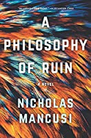 A Philosophy of Ruin: A Novel
