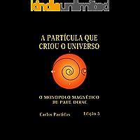 A PARTÍCULA QUE CRIOU O UNIVERSO: O MONOPOLO MAGNÉTICO DE PAUL DIRAC