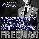 Powerfully Confident with Women: How to Develop Magnetically Attractive Self Confidence Hörbuch von PUA Freeman Gesprochen von: PUA Freeman