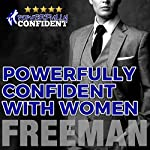 Powerfully Confident with Women: How to Develop Magnetically Attractive Self Confidence |  PUA Freeman