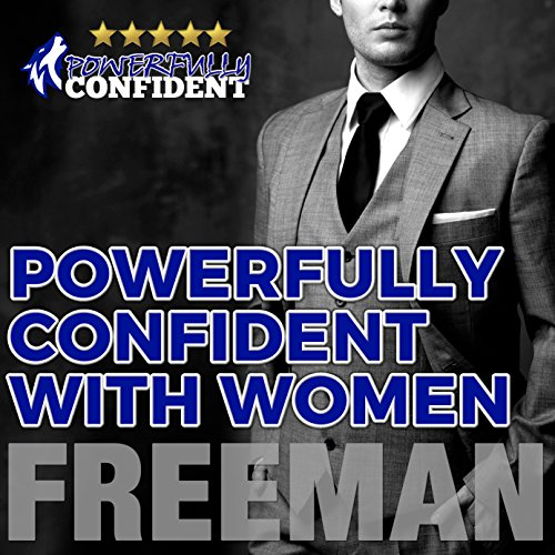 Powerfully Confident with Women: How to Develop Magnetically Attractive Self Confidence Audiobook [Free Download by Trial] thumbnail