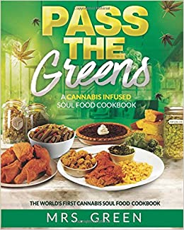 Pass the greens a cannabis infused soul food cookbook mrs green pass the greens a cannabis infused soul food cookbook mrs green 9781520703299 amazon books forumfinder Images