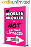 Mollie McQueen is NOT Getting Divorced: The laugh-out-loud romcom series you won't be able to put down! (Mollie McQueen…