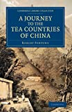 A Journey to the Tea Countries of China : Including Sung-Lo and the Bohea Hills; with a Short Notice of the East India Company's Tea Plantations in the Himalaya Mountains, Fortune, Robert, 110804641X