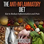 The Anti-Inflammatory Diet: Eat to Reduce Inflammation and Pain | J.D. Rockefeller