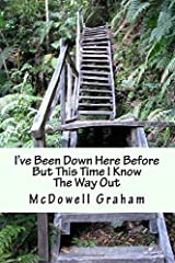I've Been Down Here Before But This Time I Know The Way Out: Curing the No Way Out Syndrome Paperback