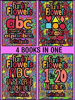 Funky Flowers - 4 BOOKS IN 1 - Learning collection (My First Ebooks) by [Flowers, Funky]