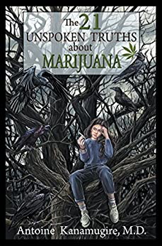 The 21 Unspoken Truths About Marijuana by [Kanamugire M.D., Antoine]