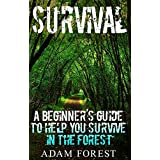 Survival Guide:  A Beginner's Guide to Help You Survive in the Forest.