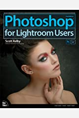 Photoshop for Lightroom Users (Voices That Matter) Kindle Edition