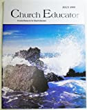 img - for Church Educator: Creative Resources for Church Educators. Volume 24 Number 7, July 1999 book / textbook / text book