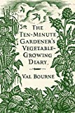 img - for [The Ten-Minute Gardener's Vegetable-Growing Diary] (By: Val Bourne) [published: October, 2011] book / textbook / text book