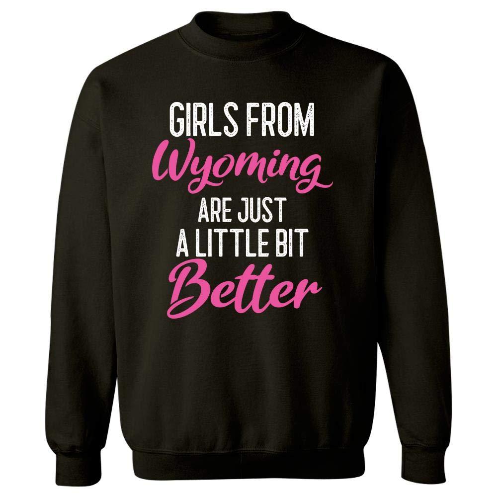 Girls from Wyoming are Little Bit Better - Sweatshirt