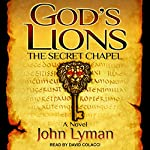 The Secret Chapel: God's Lions Series, Book 1 | John Lyman