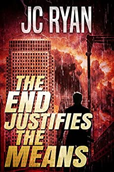 The End Justifies The Means: A Suspense Thriller (The Exonerated Book 3) by [Ryan, JC]