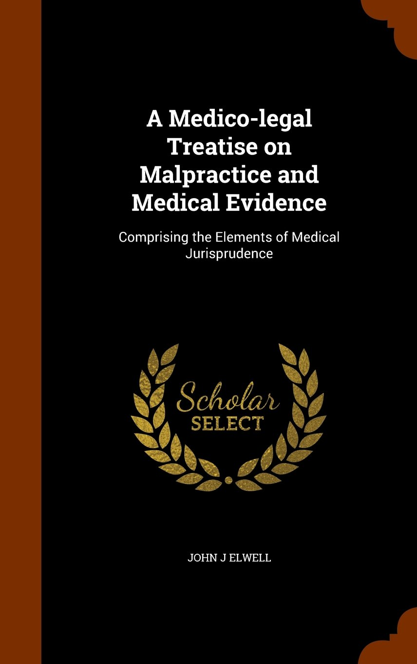 A Medico-legal Treatise on Malpractice and Medical Evidence: Comprising the Elements of Medical Jurisprudence pdf epub