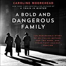 A Bold and Dangerous Family: The Remarkable Story of an Italian Mother, Her Two Sons, and Their Fight Against Fascism Audiobook by Caroline Moorehead Narrated by John Lee