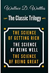 The Science of Getting Rich, The Science of Being Well, The Science of Being Great - The Classic Wallace D. Wattles Trilogy Paperback