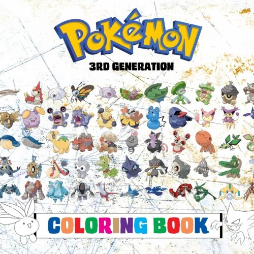 Pokémon Coloring Book - 3rd Generation: 135 PAGES TO COLOR - Superb childrens coloring book containing EVERY Third Gen Pokémon from games such as ... and Emerald. (Pokémon Generations) (Volume 3)