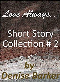 Love Always...: Short Story Collection #2 by [Barker, Denise]