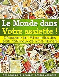 Le MONDE dans Votre assiette ! Découvrez les 194 recettes des plats nationaux de notre planète.