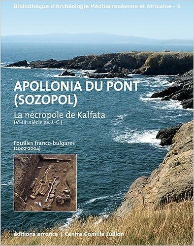 Lire un Apollonia du pont (Sozopol), La nécropole de Kalfata (Ve - IIIe s. av. J.-C.) : Fouilles franco-bulgares (2002-2004) pdf, epub ebook