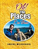 Oh! the Places I've Been, Eugene Weisberger, 1479765554