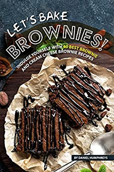 Let's Bake Brownies!: Indulge yourself with 40 Best Brownie and Cream Cheese Brownie Recipes by [Humphreys, Daniel]