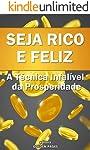 Seja Rico e Feliz: A Técnica Infalível da Prosperidade