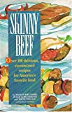 Skinny Beef : Over One Hundred Delicious, Streamlined Recipes for America's Favorite Food, Bielunski, Marlys and Parenti, Susan L., 0940625687