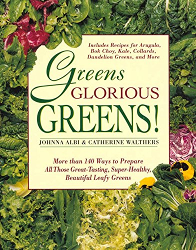 Greens Glorious Greens!: More than 140 Ways to Prepare All Those Great-Tasting, Super-Healthy, Beautiful Leafy Greens (Super Green Coffee)