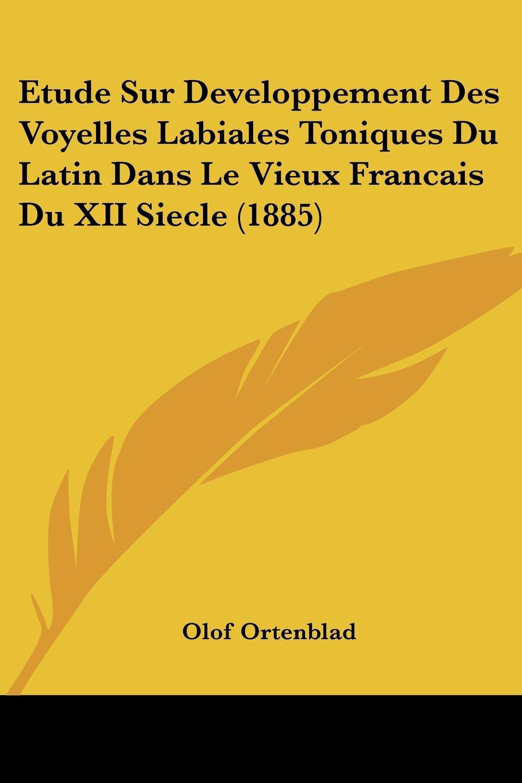 Read Online Etude Sur Developpement Des Voyelles Labiales Toniques Du Latin Dans Le Vieux Francais Du XII Siecle (1885) (French Edition) pdf epub