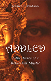 Addled: Adventures of a Reluctant Mystic