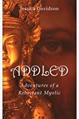 Addled: Adventures of a Reluctant Mystic Kindle Edition
