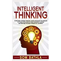 Intelligent Thinking: Overcome Thinking Errors, Learn Advanced Techniques to Think Intelligently, Make Smarter Choices, and Become the Best Version of Yourself (Power-Up Your Brain Series)