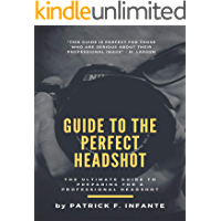 Guide to the Perfect Headshot: The Ultimate Guide to Preparing for a Professional Headshot (Photography) book cover