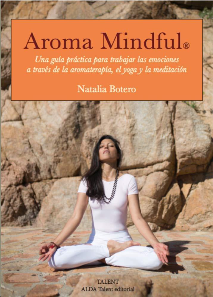 Aroma mindful. Una guía practica para trabajar las emociones ...