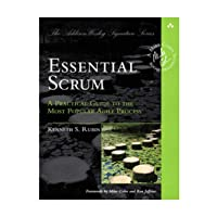 Essential Scrum: A Practical Guide to the Most Popular Agile Process (Addison-Wesley Signature): A Practical Guide To The Most Popular Agile Process (Addison-Wesley Signature Series (Cohn))